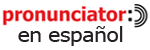 pronunciator in Spanish